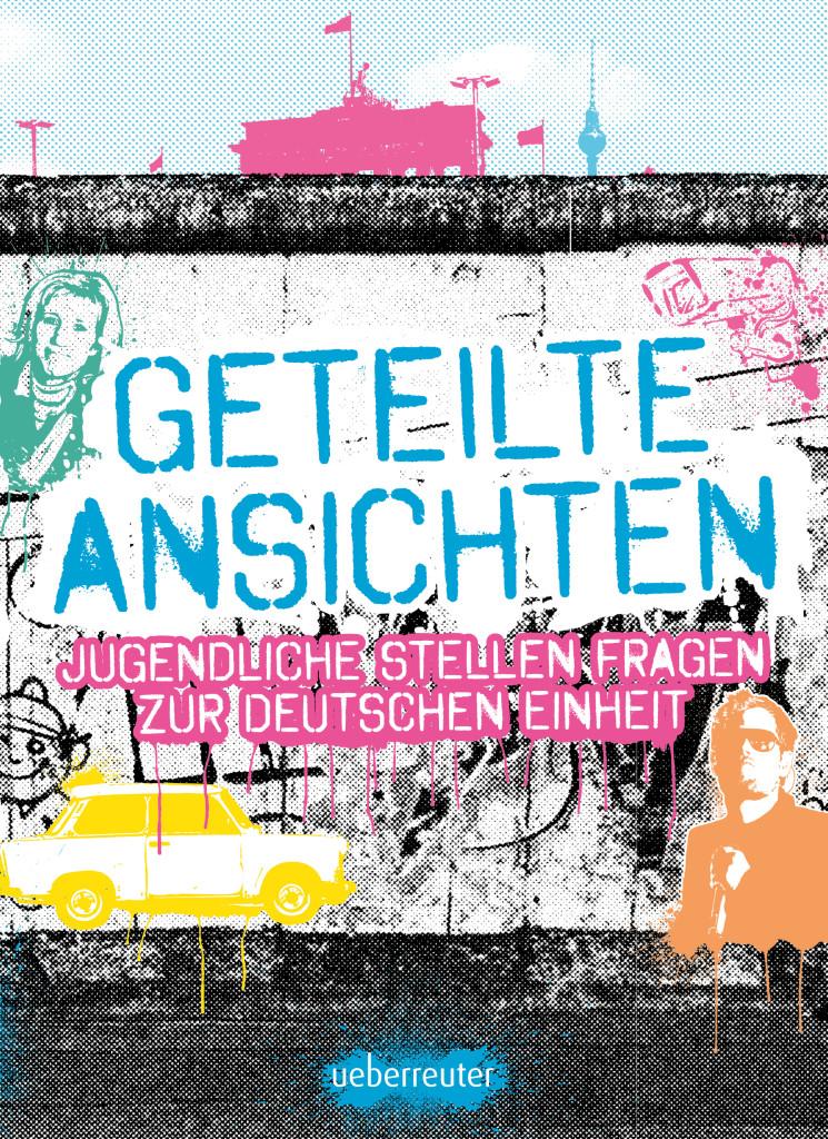 Geteilte Ansichten – Jugendliche stellen Fragen zur Deutschen Einheit