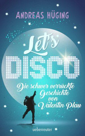 Let's Disco – Die schwer verrückte Geschichte von Valentin Plau