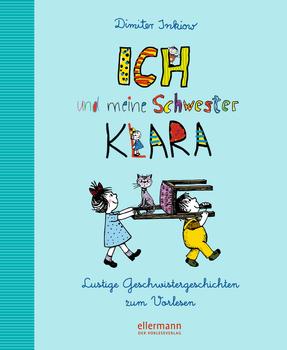 Ich und meine Schwester Klara - Lustige Geschwistergeschichten zum Vorlesen